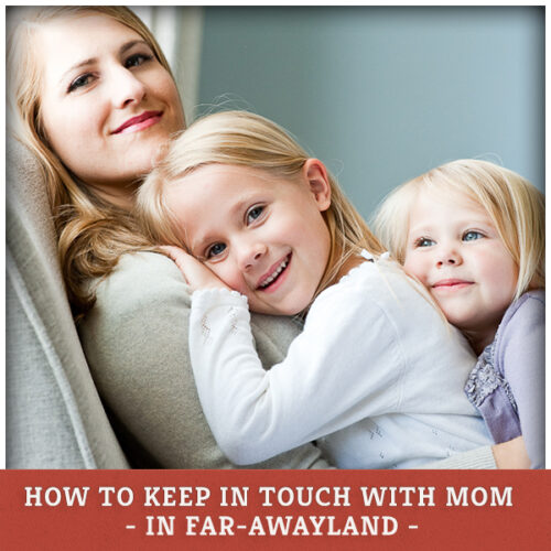 How to Keep in Touch with Mom in Far-Awayland